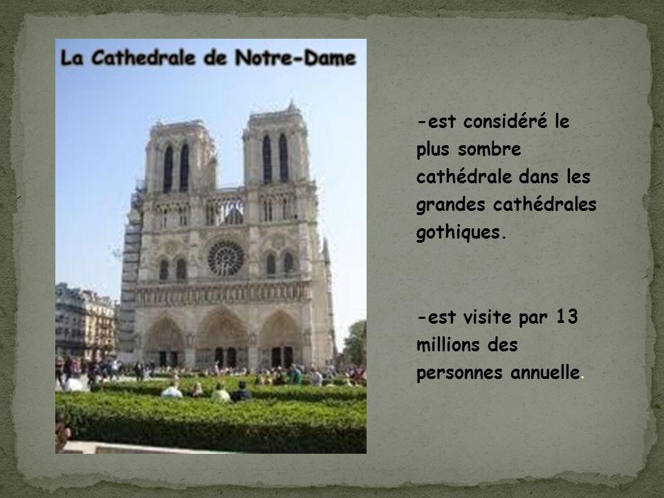 -est considéré le plus sombre cathédrale dans les grandes cathédrales gothiques. -est visite par 13 millions des personnes annuelle.
