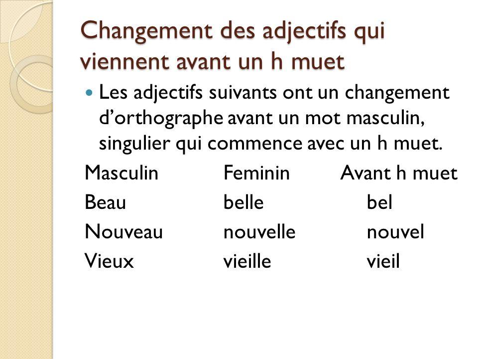 Changement des adjectifs qui viennent avant un h muet Les adjectifs suivants ont un changement dorthographe avant un mot masculin, singulier qui comme