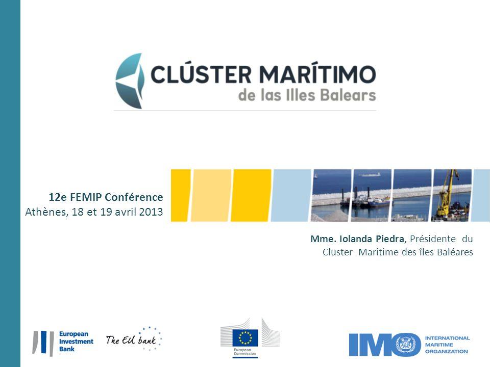 1 Mme. Iolanda Piedra, Présidente du Cluster Maritime des îles Baléares 12e FEMIP Conférence Athènes, 18 et 19 avril 2013