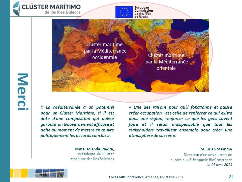 12e FEMIP Conférence, Athènes, 18-19 avril 2013 21 Cluster maritime par la Méditerranée occidentale Cluster maritime par la Méditerranée orientale « L