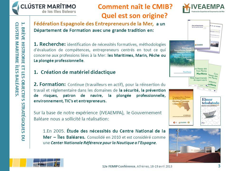 12e FEMIP Conférence, Athènes, 18-19 avril 2013 3 Comment naît le CMIB? Quel est son origine? Fédération Espagnole des Entrepreneurs de la Mer, a un D
