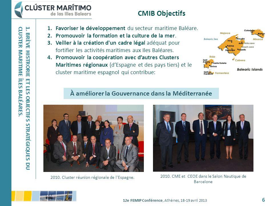 12e FEMIP Conférence, Athènes, 18-19 avril 2013 6 1.Favoriser le développement du secteur maritime Baléare. 2.Promouvoir la formation et la culture de