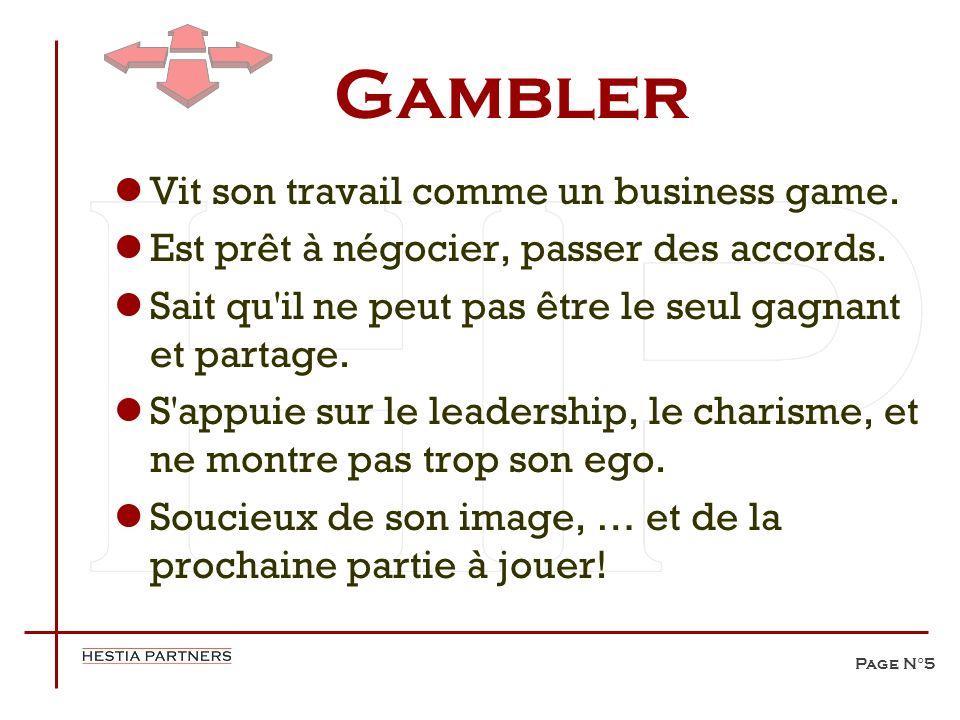 Page N°5 Gambler Vit son travail comme un business game. Est prêt à négocier, passer des accords. Sait qu'il ne peut pas être le seul gagnant et parta