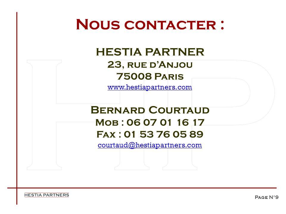 Page N°9 Nous contacter : HESTIA PARTNER 23, rue dAnjou 75008 Paris www.hestiapartners.com Bernard Courtaud Mob : 06 07 01 16 17 Fax : 01 53 76 05 89