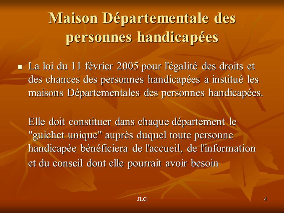 JLG4 Maison Départementale des personnes handicapées La loi du 11 février 2005 pour l'égalité des droits et des chances des personnes handicapées a in