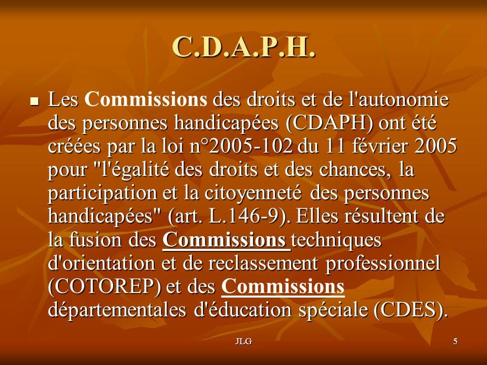 JLG5 C.D.A.P.H. Les des droits et de l'autonomie des personnes handicapées (CDAPH) ont été créées par la loi n°2005-102 du 11 février 2005 pour