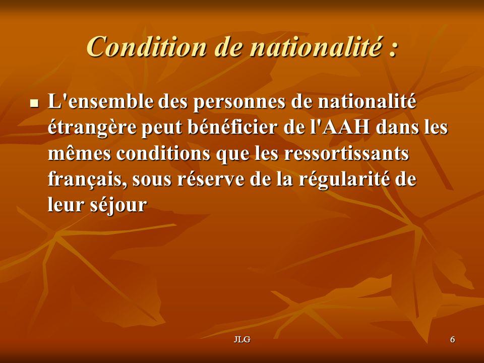 JLG6 Condition de nationalité : L'ensemble des personnes de nationalité étrangère peut bénéficier de l'AAH dans les mêmes conditions que les ressortis