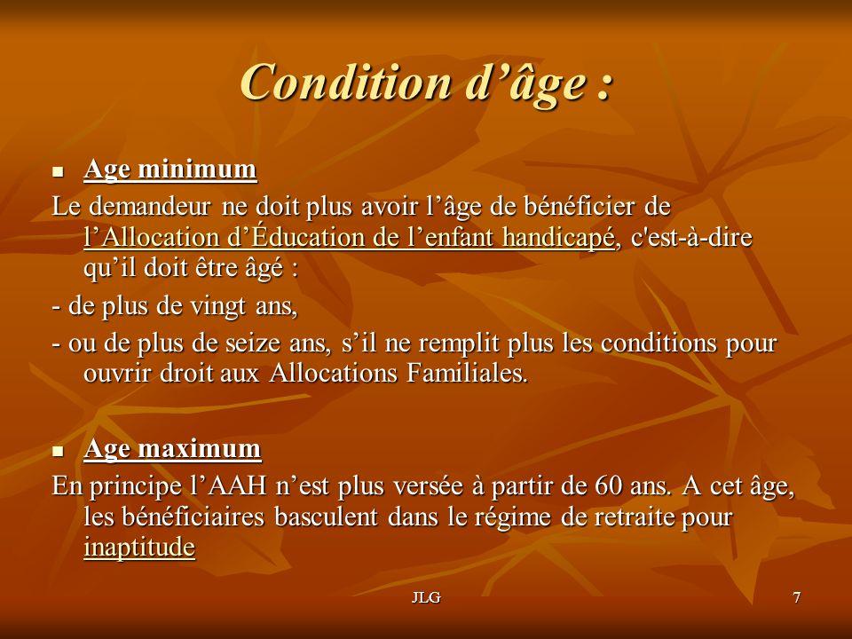 JLG7 Condition dâge : Age minimum Age minimum Le demandeur ne doit plus avoir lâge de bénéficier de lAllocation dÉducation de lenfant handicapé, c'est
