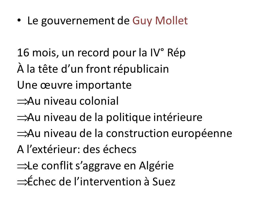 Le gouvernement de Guy Mollet 16 mois, un record pour la IV° Rép À la tête dun front républicain Une œuvre importante Au niveau colonial Au niveau de