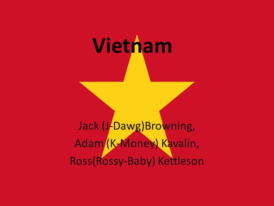 Vietnam Jack (J-Dawg)Browning, Adam (K-Money) Kavalin, Ross(Rossy-Baby) Kettleson