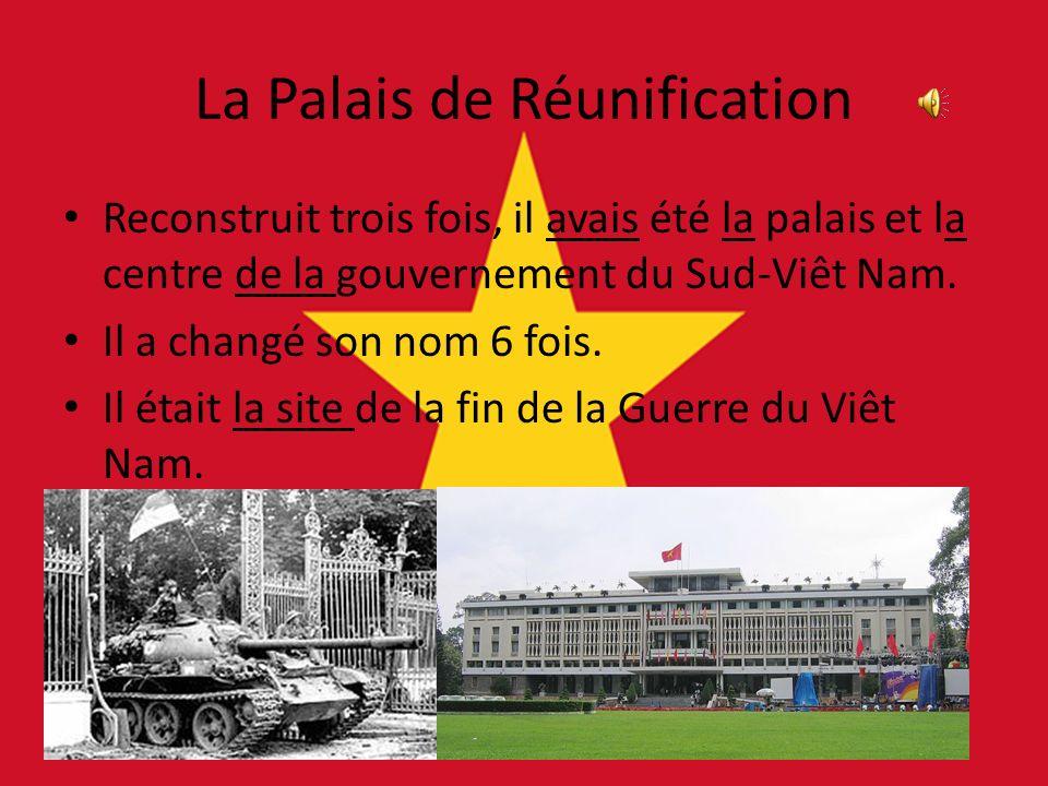 La Palais de Réunification Reconstruit trois fois, il avais été la palais et la centre de la gouvernement du Sud-Viêt Nam.