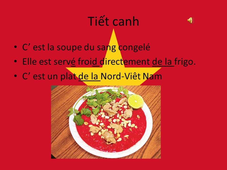 Tit canh C est la soupe du sang congelé Elle est servé froid directement de la frigo.