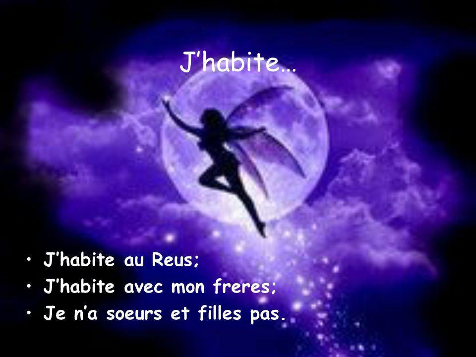 Jhabite… Jhabite au Reus; Jhabite avec mon freres; Je na soeurs et filles pas.