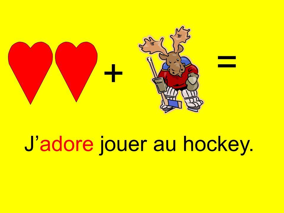 + = Jadore jouer au hockey.