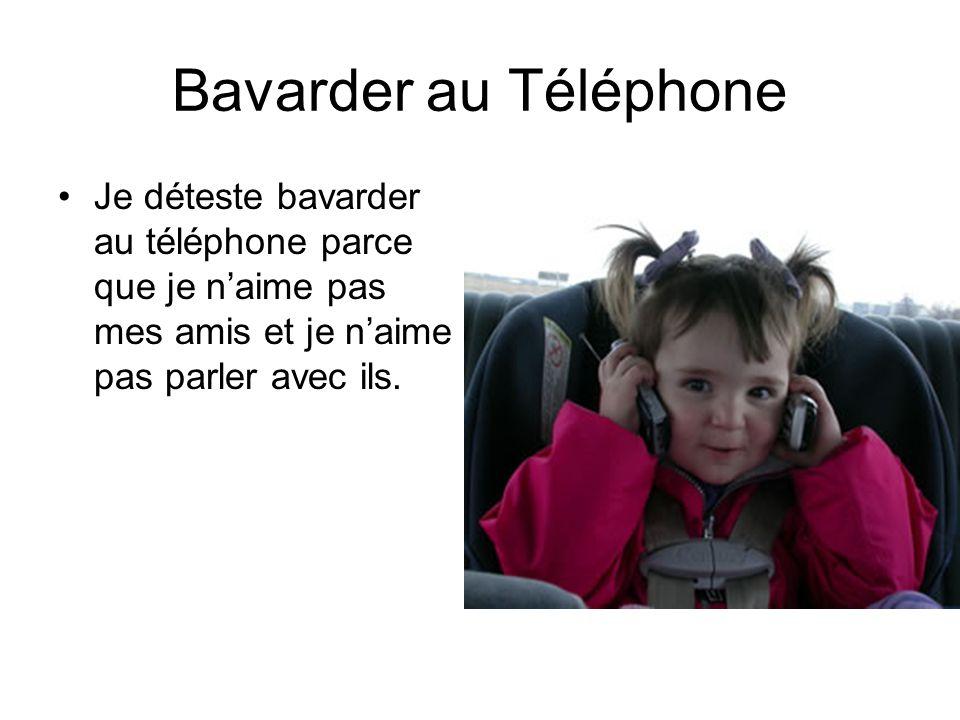 Bavarder au Téléphone Je déteste bavarder au téléphone parce que je naime pas mes amis et je naime pas parler avec ils.