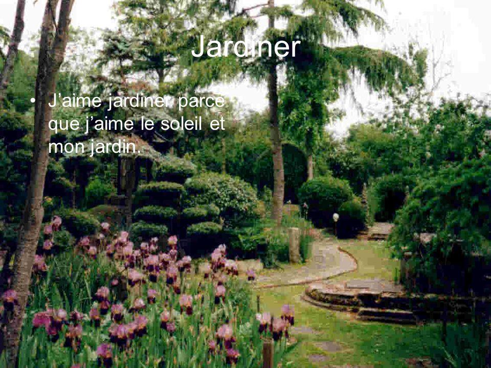 Jardiner Jaime jardiner parce que jaime le soleil et mon jardin.
