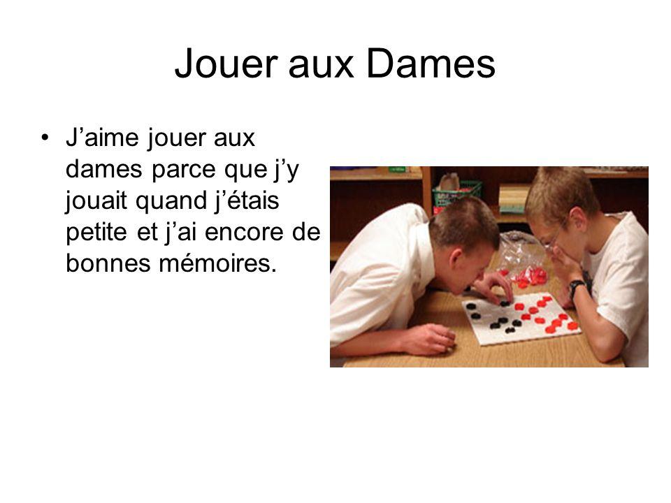 Jouer aux Dames Jaime jouer aux dames parce que jy jouait quand jétais petite et jai encore de bonnes mémoires.