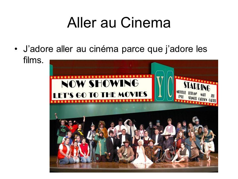 Aller au Cinema Jadore aller au cinéma parce que jadore les films.