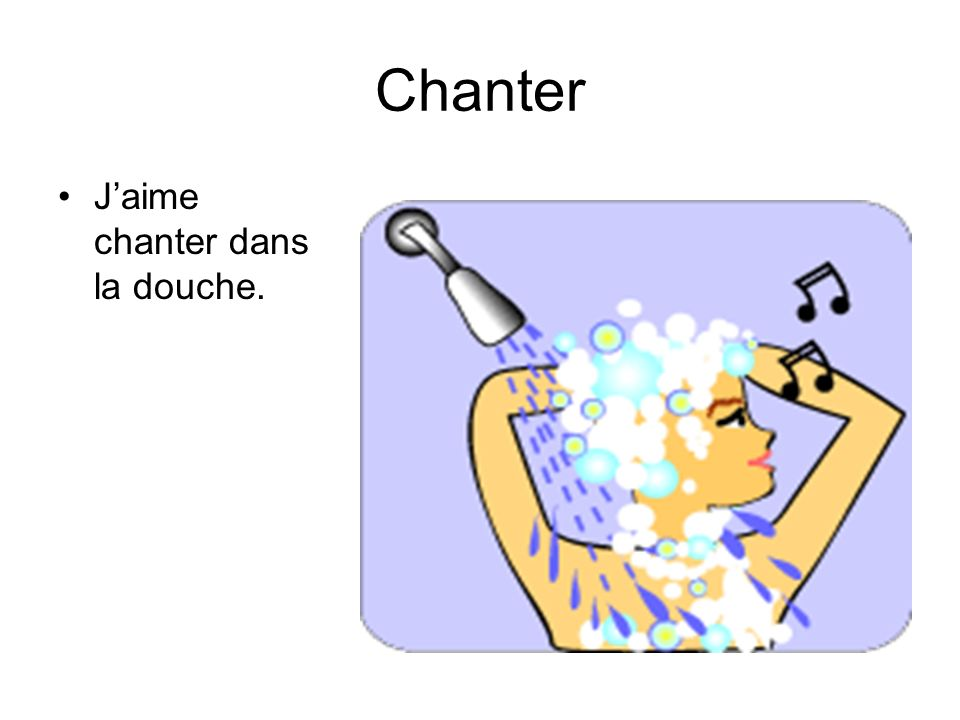 Chanter Jaime chanter dans la douche.