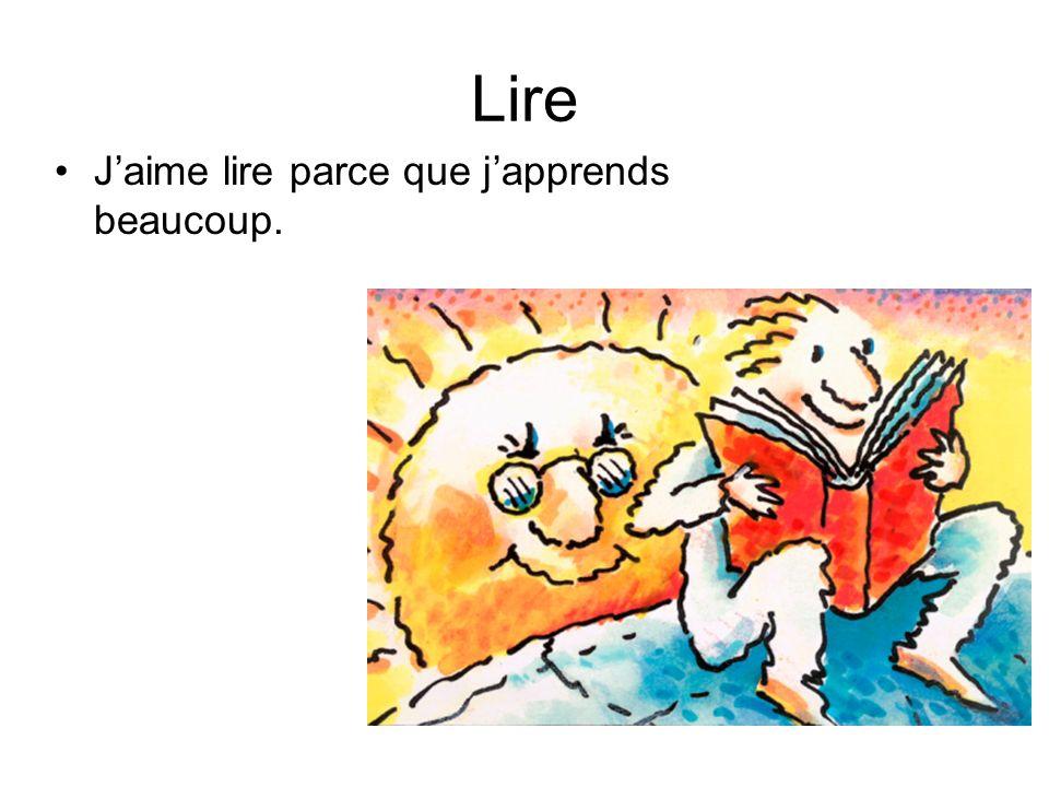 Lire Jaime lire parce que japprends beaucoup.