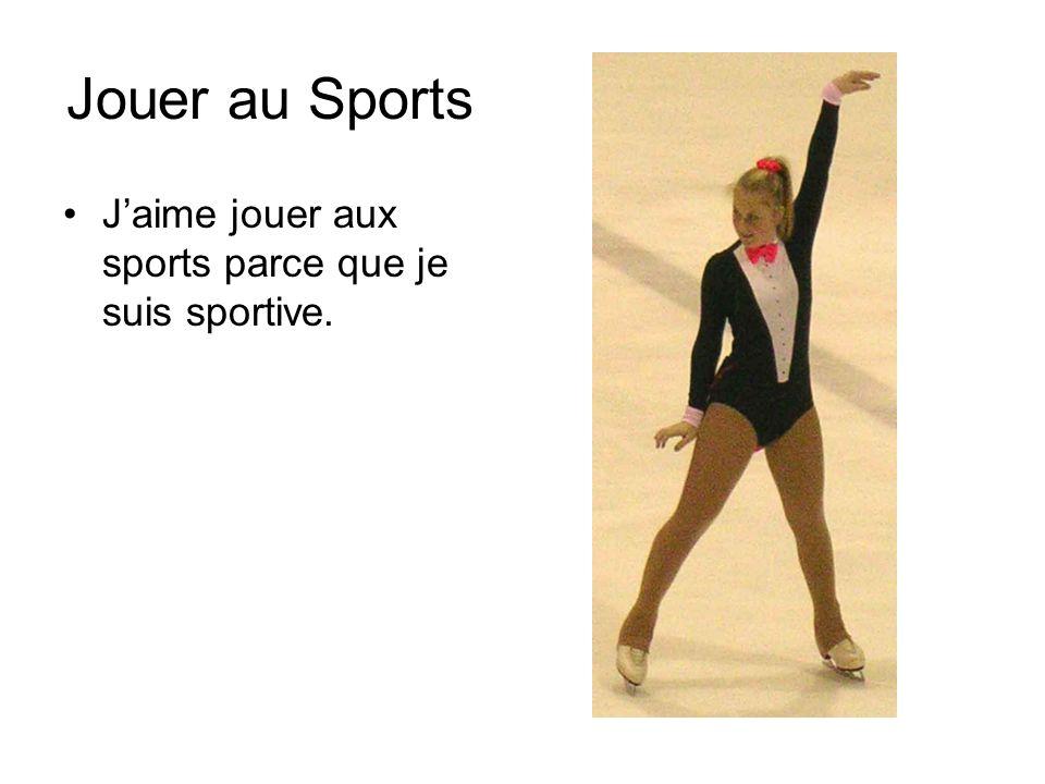 Jouer au Sports Jaime jouer aux sports parce que je suis sportive.