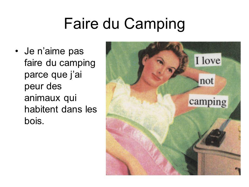 Faire du Camping Je naime pas faire du camping parce que jai peur des animaux qui habitent dans les bois.