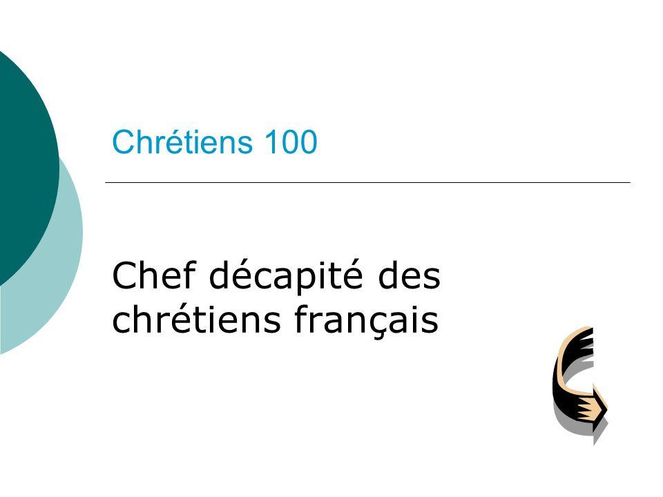 Chrétiens 100 Chef décapité des chrétiens français