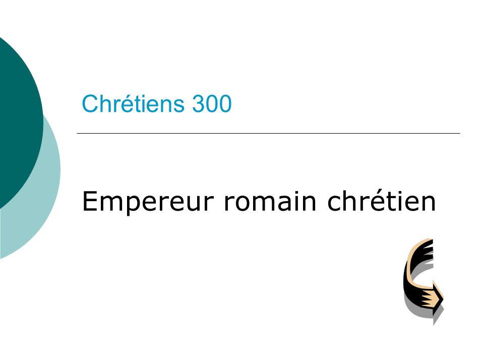 Chrétiens 300 Empereur romain chrétien