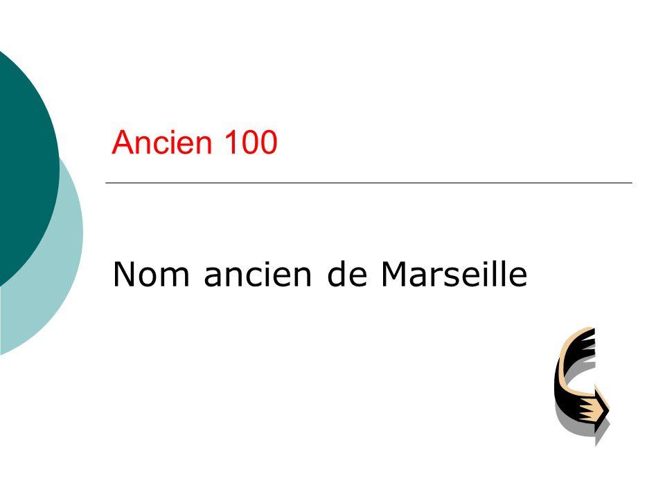 Ancien 100 Nom ancien de Marseille