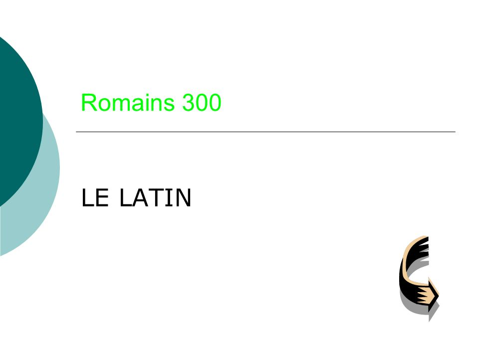 Romains 300 LE LATIN