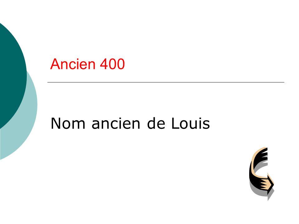 Ancien 400 Nom ancien de Louis