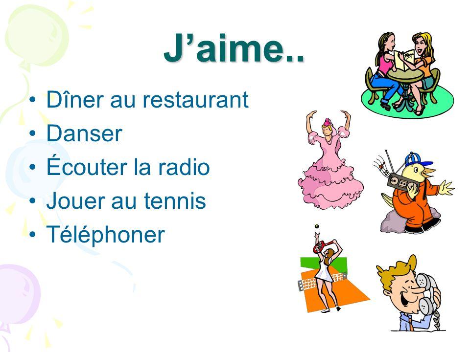 Jaime… Nager Chanter Voyager Manger Regarder la télé Parler français