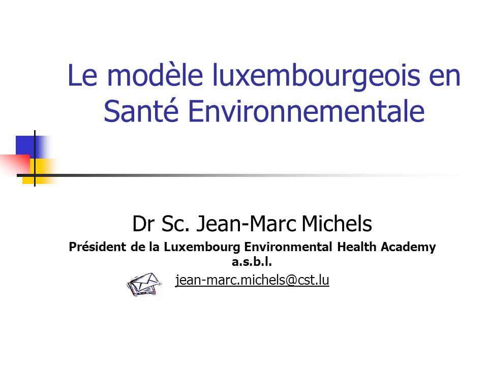 Le modèle luxembourgeois en Santé Environnementale Dr Sc.