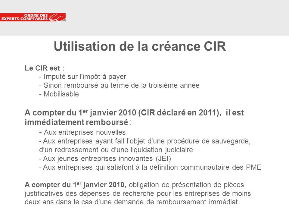 8 Utilisation de la créance CIR Le CIR est : - Imputé sur l'impôt à payer - Sinon remboursé au terme de la troisième année - Mobilisable A compter du