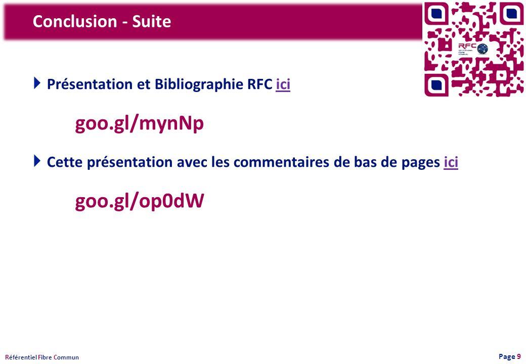 R éférentiel F ibre C ommun Conclusion - Suite Présentation et Bibliographie RFC iciici goo.gl/mynNp Cette présentation avec les commentaires de bas de pages iciici goo.gl/op0dW Page 9