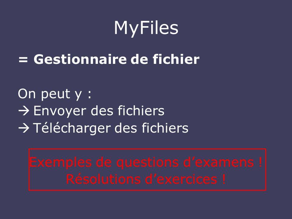 MyFiles = Gestionnaire de fichier On peut y : Envoyer des fichiers Télécharger des fichiers Exemples de questions dexamens ! Résolutions dexercices !