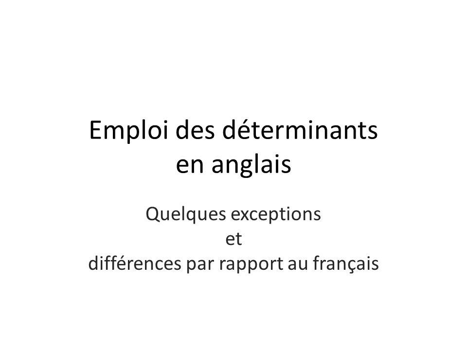 Emploi des déterminants en anglais Quelques exceptions et différences par rapport au français