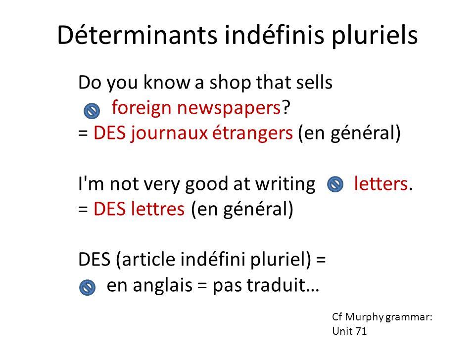 Do you know a shop that sells foreign newspapers? = DES journaux étrangers (en général) I'm not very good at writing letters. = DES lettres (en généra