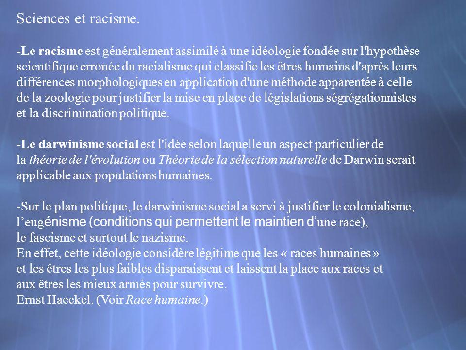 Sciences et racisme. -Le racisme est généralement assimilé à une idéologie fondée sur l'hypothèse scientifique erronée du racialisme qui classifie les