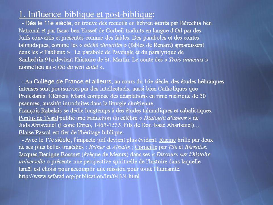 1. Influence biblique et post-biblique: - D ès le 11e siècle, on trouve des recueils en hébreu écrits par Béréchià ben Natronal et par Isaac ben Yosse