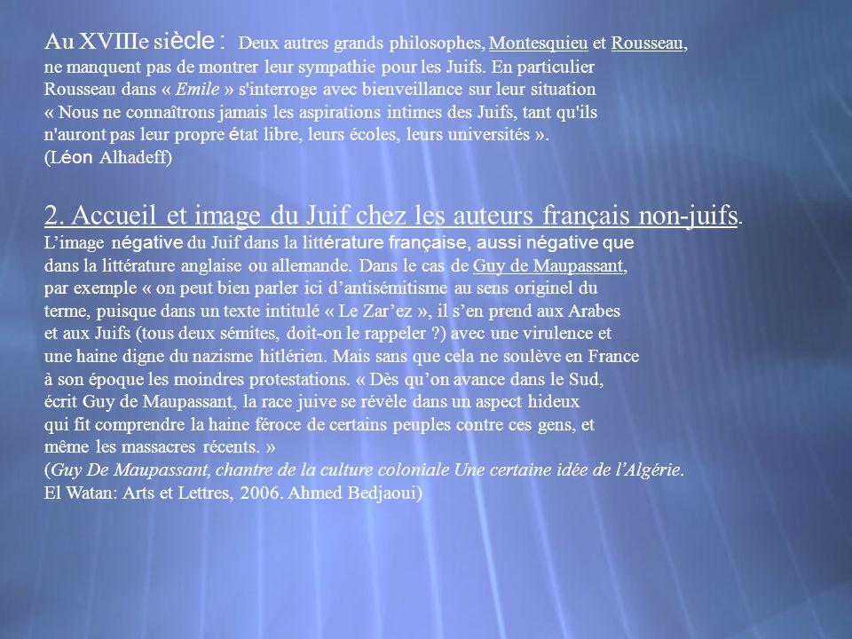 Au XVIIIe si ècle : Deux autres grands philosophes, Montesquieu et Rousseau, ne manquent pas de montrer leur sympathie pour les Juifs. En particulier