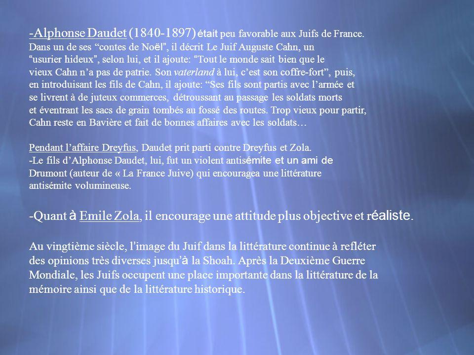 -Alphonse Daudet (1840-1897) était peu favorable aux Juifs de France. Dans un de ses contes de No ël, il décrit Le Juif Auguste Cahn, un usurier hideu