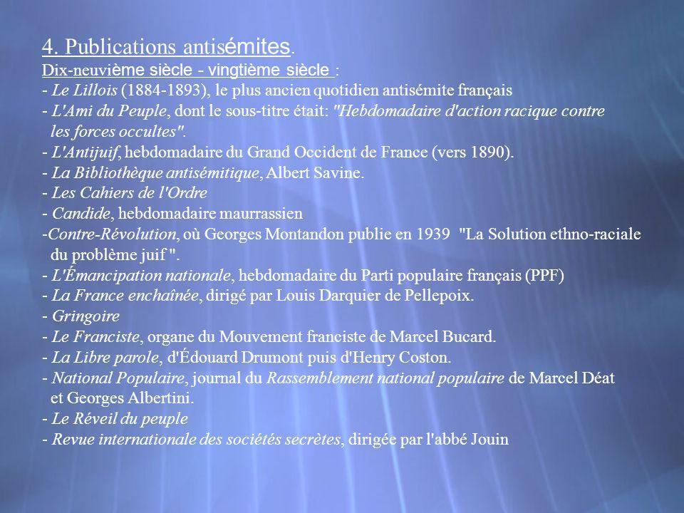 4. Publications antis émites. Dix-neuvi ème siècle - vingtième siècle : - Le Lillois (1884-1893), le plus ancien quotidien antisémite français - L'Ami