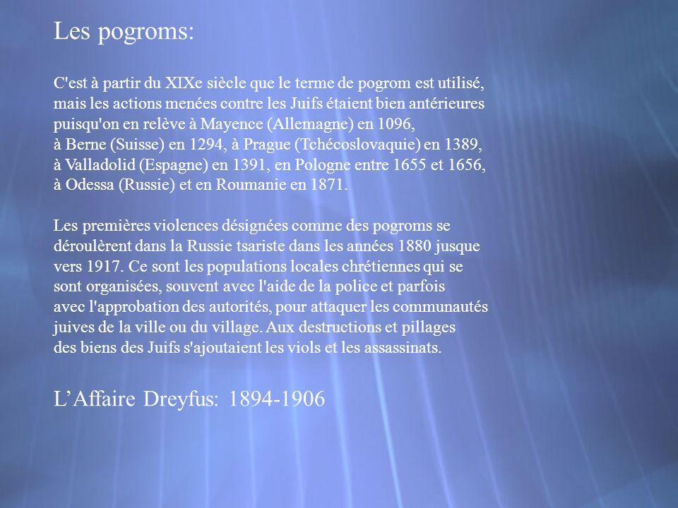 Les pogroms: C'est à partir du XIXe siècle que le terme de pogrom est utilisé, mais les actions menées contre les Juifs étaient bien antérieures puisq