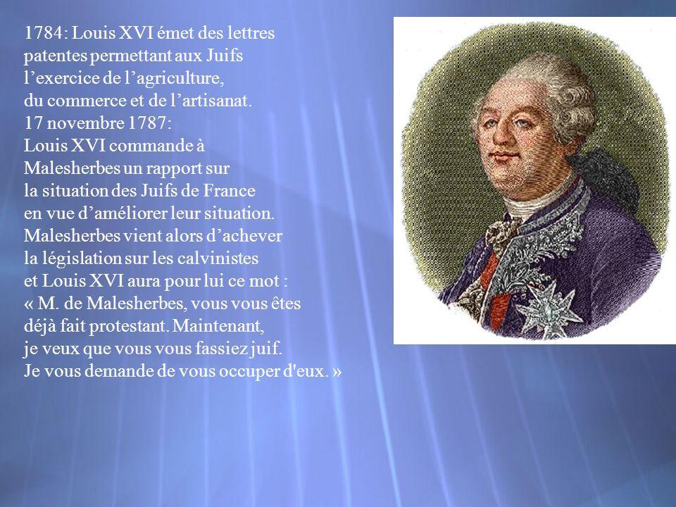 1784: Louis XVI émet des lettres patentes permettant aux Juifs lexercice de lagriculture, du commerce et de lartisanat. 17 novembre 1787: Louis XVI co