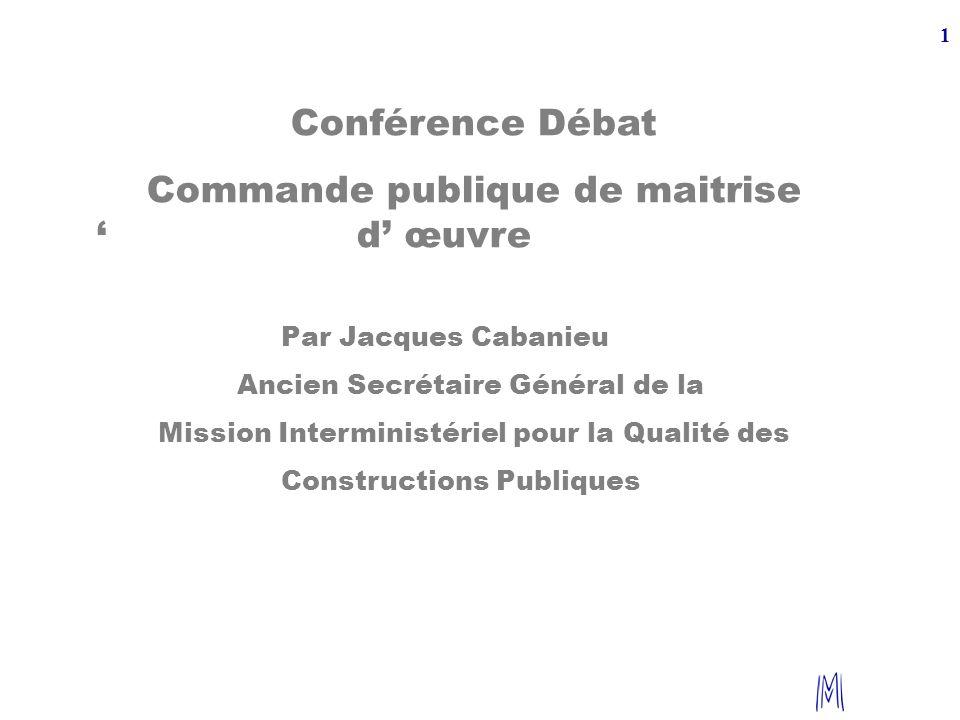 1 Présenter GuiderObserver Conférence Débat Commande publique de maitrise d œuvre Par Jacques Cabanieu Ancien Secrétaire Général de la Mission Intermi