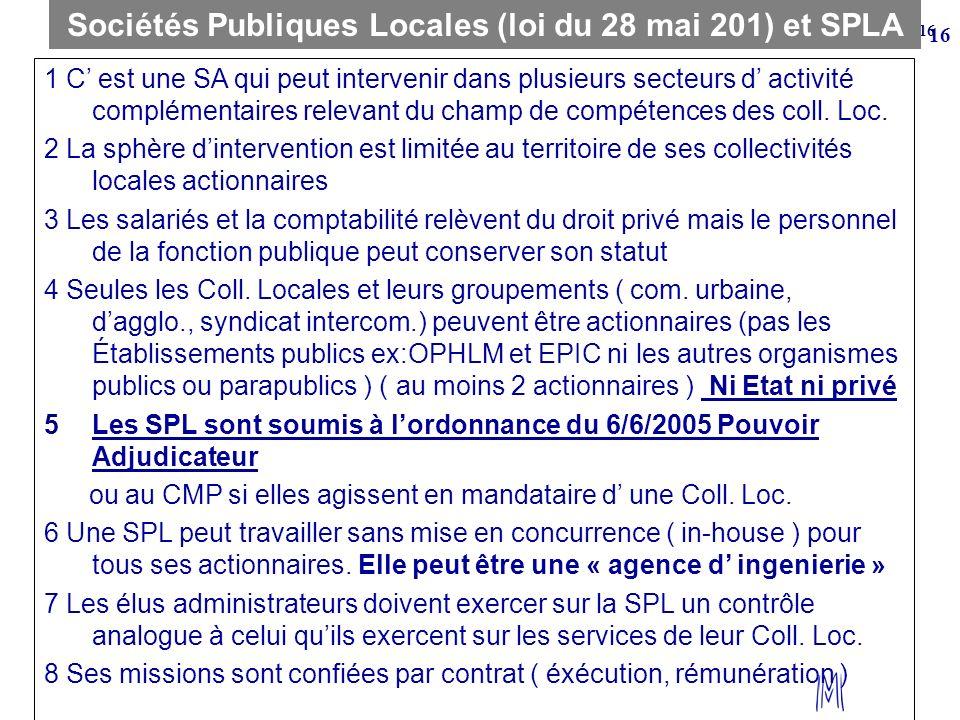 16 Sociétés Publiques Locales (loi du 28 mai 201) et SPLA 1 C est une SA qui peut intervenir dans plusieurs secteurs d activité complémentaires releva