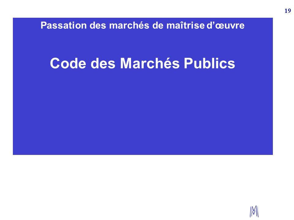 19 Passation des marchés de maîtrise dœuvre Code des Marchés Publics