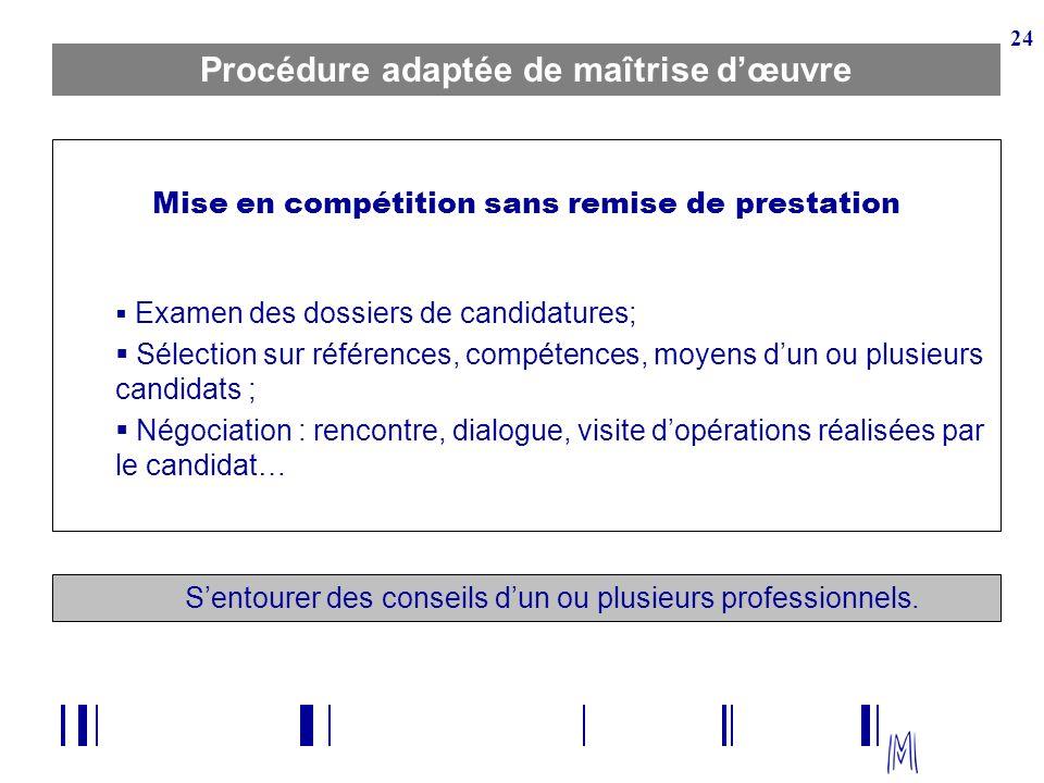 24 Procédure adaptée de maîtrise dœuvre Mise en compétition sans remise de prestation Examen des dossiers de candidatures; Sélection sur références, c