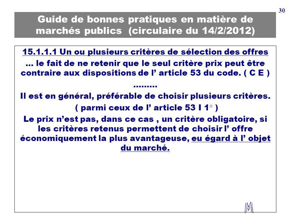 30 Guide de bonnes pratiques en matière de marchés publics (circulaire du 14/2/2012) 15.1.1.1 Un ou plusieurs critères de sélection des offres … le fa